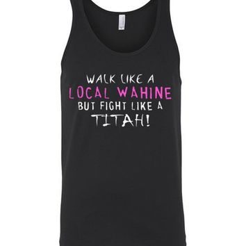 WALK LIKE A LOCAL WAHINE BUT FIGHT LIKE A TITAH TANK AND T-SHIRT