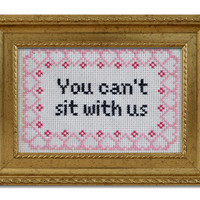 """DIY KIT """"You can't sit with us"""" Mean Girls quote cross stitch"""