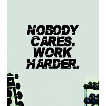 Nobody Cares Work Harder V15 Quote Wall Decal Sticker Vinyl Art Decor Bedroom Room Boy Girl Inspirational Motivational Gym Fitness Health Exercise Lift Beast Workout