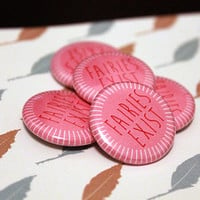 """Fairies Exist - 1"""" Inch pin - Buttons - Badge"""