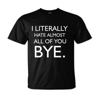 I Literally Hate Almost All Of You Bye - Ultra-Cotton T-Shirt