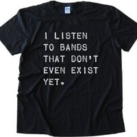 I Listen To Bands That Don't Even Exist Yet High Quality Fashion Tee Shirt - White (XXL)