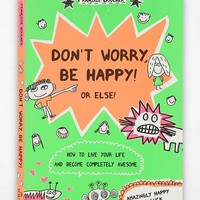 Don't Worry, Be Happy! Or Else! By Francoize Boucher- Assorted One