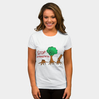 Stop Deforestation T Shirt By Sagaciousdesign Design By Humans