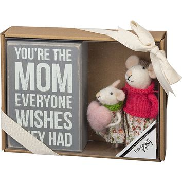 You're The Mom Everyone Wishes They Had Wooden Box Sign and Felt Mouse Doll Giftable Set