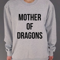 Mother Of Dragons sweatshirt  Games Of Thrones teen sweatshirt, teen jumper, slogan jumper, teen clothes, tumblr , funny sweatshirt