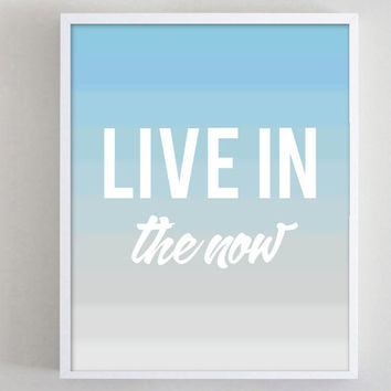 Print Live in the Now Blue Ombre Typographic Print Inspirational Quote Poster