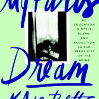 My Paris Dream: An Education in Style, Slang, and Seduction in the Great City on the Seine by Kate Betts, Paperback | Barnes & Noble®