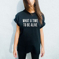 What a time to be alive Unisex T shirt