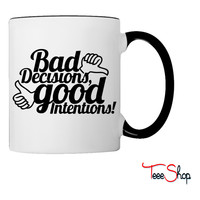 Bad Decisions Good Intentions Coffee & Tea Mug