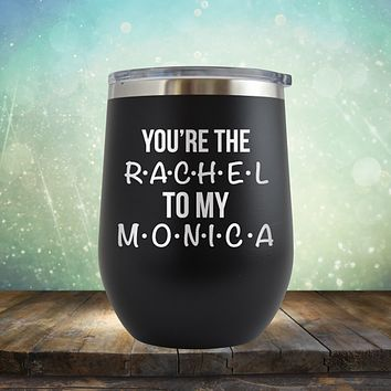 You're Rachel to My Monica - Stemless Wine Cup