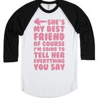 She's My Best Friend Of Course I'm Going to Tell Her Everything You...
