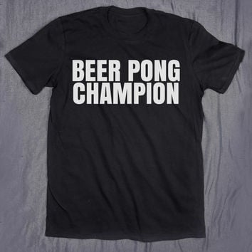 Beer Pong Champion Slogan Tee Funny Alcohol Drinking Party Games T-shirt