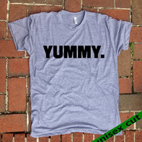 YUMMY. because you are delicious my friend.  Grey Heather tri blend super soft t- shirt. hand print t shirt.  screen print. Unisex