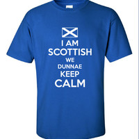 I am Scottish We Dunnae Don't Keep Calm scotland football graphic united kingdom T-Shirt Tee Shirt Mens Ladies Womens kid soccer ML-272