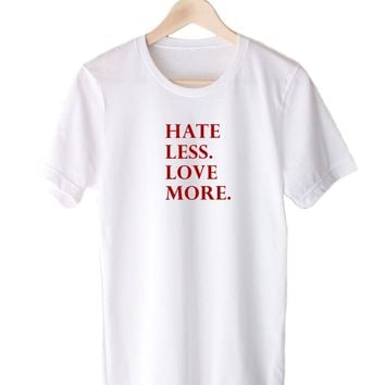 Hate Less. Love More. - Tee