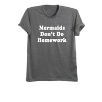 Mermaids don't do homework t shirt mermaid shirt clothes boho gypsy party tops tumblr mermaid gifts womens fashion tshirts size XS S M L