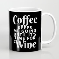 Coffee Keeps Me Going Until It's Time For Wine (Black & White) Mug by CreativeAngel