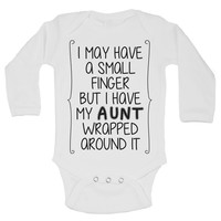 I May Have A Small Finger But I Have My Aunt Wrapped Around It Funny Kids Onesuit