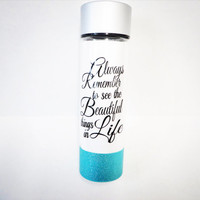 Always Remember to See the Beautiful Things in Life * 32oz water bottle * Personalized Water Bottle * BPA free * Glitter dipped bottle