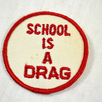 School is a Drag Patch / 1970s 1960s Patch / 60s 70s Vintage Patch / Hippie Hippy / Boho Bohemian / Red White / Punk Rebel / Embroidered