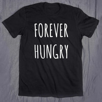 Funny Forever Hungry Slogan Tee Food Eat Pizza Tumblr Top T-shirt