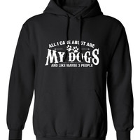 All I Care About Are My Dogs And Like Maybe 3 People hoodie hooded sweatshirt lab pug great dane jumper Mens Ladies Womens Kids MLG-1290