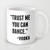 TRUST ME YOU CAN DANCE - VODKA Mug by CreativeAngel | Society6