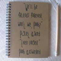 We'll be friends forever won't we pooh, piglet asked, even longer, pooh answered - 5 x 7 journal
