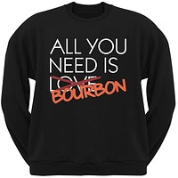 All You Need is Bourbon, Not Love Black Adult Crew Neck Sweatshirt