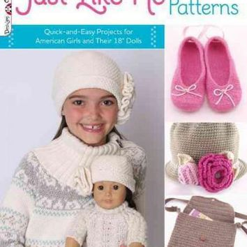 "Just Like Me Crochet Patterns: Quick-and-Easy Projects for American Girls and Their 18"""" Dolls: Just Like Me Crochet Patterns"