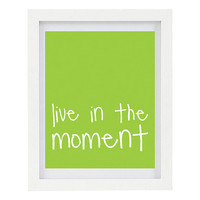 Live In The Moment, Happiness Quote, Positive Print, 8 x 10 Typography Print