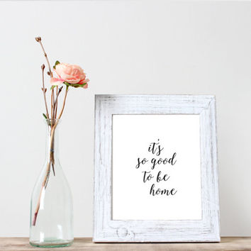 it's so good to be home print,black and white typographic home decor, modern wall art, home print,word art,instant download,wall decor