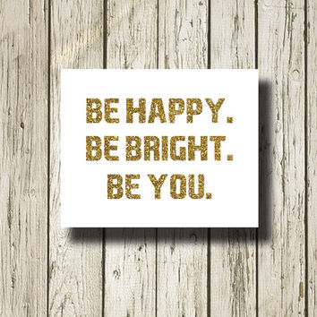 Be Happy Be Bright Be You Gold Glitter White Print Printable Instant Download Poster Wall Art Home Decor WG140glitter