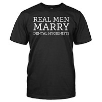 Real Men Marry Dental Hygienists - T Shirt