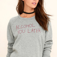 Project Social T Alcohol U Later Grey Embroidered Sweatshirt