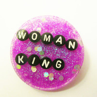 Woman King Brooch / Resin Feminist Badge / Feminism / Femme / Sweater Pin / Glitter Pin / Resin Brooch / Womens Rights / Feminist Killjoy