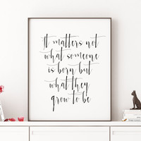 Dumbledore quote art Birthday gift Harry Potter quote print - it matters not what someone is born Albus Nursery decor New baby gift Wall art