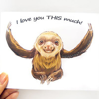 Sloth Card, I Love You THIS Much, Anniversary Card, Personalized Card, Valentines Day Card, Funny Card, Blank Greeting Card, Custom Card
