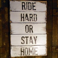 Ride Hard Or Stay Home Pallet Wood Sign 11 X 17