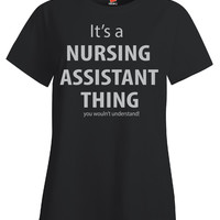 It s A Nursing Assistant Thing You Wouln t Understand - Ladies T Shirt