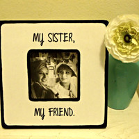 """Quote """"My Sister, my Friend"""" Picture Frame"""