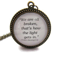"Ernest Hemingway Quote Necklace, ""We are all broken, that's how the light gets in."""