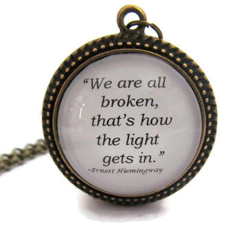 """Ernest Hemingway Quote Necklace, """"We are all broken, that's how the light gets in."""""""