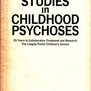 Clinical Studies in Childhood Psychoses: 25 Years in Collaborative Treatment and Research The Langley Porter Children's Service