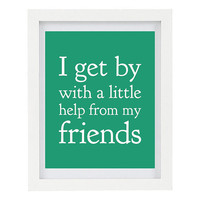 I Get By With A Little Help From My Friends, Beatles Song Lyrics, Beatles Quote, Beatles Art, Emerald Home Decor, 8 x 10 Typography Print