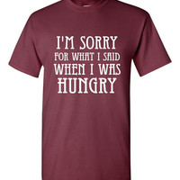 I'm Sorry for what I said when I was Hungry Shirt Great Graphic Printed Funny Printed Graphic Unisex Style T Shirt Ladies Fit Juniors Kids