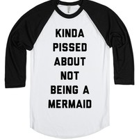Kinda Pissed About Not Being A Mermaid Baseball