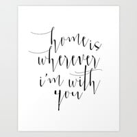 Home is Wherever I'm With You,Home Sign,Home Decor,Home Sweet Home,Motivational Poster,Quote Prints, Art Print by Printable Aleks