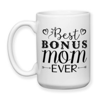 Best Bonus Mom Ever, Step Mother, Step Mom, Mother's Day, Step Mother Birthday, Step Mom Birthday, Bonus Mom, 15oz Coffee Mug